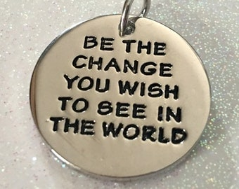 1 - Be The Change You Wish to See in the World Pendant or Charm - Rhodium plated pendant - Graduation, Hope, Encouragement
