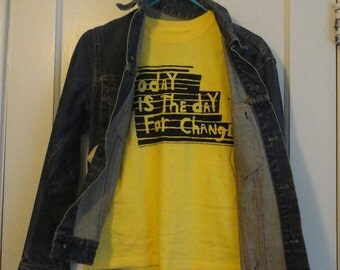 TODAY is the day for a CHANGE hand stenciled yellow t shirt