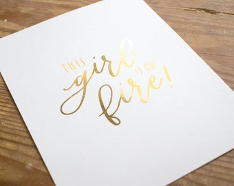 This Girl is on Fire • Foil Print