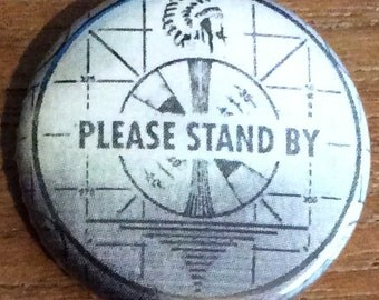 "1"" Button - Please Stand By"