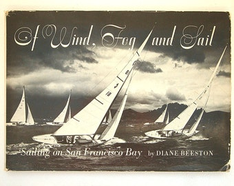 First Edition Of Wind, Fog and Sail Sailing on San Francisco Bay Diane Beeston Hardcover with Dust Jacket Amazing Photographs