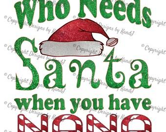 Who Needs Santa when you have Nana SVG christmas SVG File  digital cut file Nana svg Instant Download