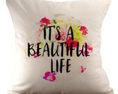 It's A Beautiful Life - Cushion/ Pillow Cover - 18x18 - Choose your fabric