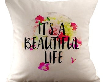 It's A Beautiful Life - Cushion Cover - 18x18 - Choose your fabric