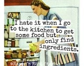 Magnet #99 - I Hate It When I Go To The Kitchen To Get Some Food But Only Find Ingredients - Funny Vintage Fun