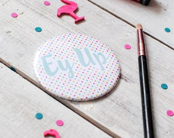 Pocket Mirror | Ey Up | Yorkshire Gift | Polka Dot | Colourful Mirror | Make Up Mirror | Yorkshire Mirror