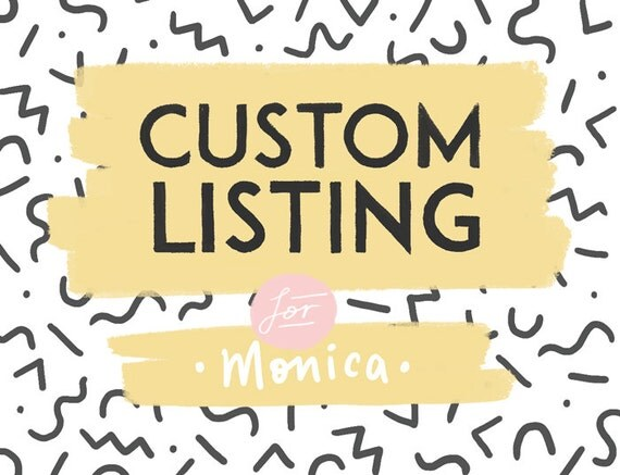 Custom Listing for Monica!