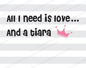 All I Need is Love and a Tiara SVG png pdf / princess saying / diy viny lettering / HTV iron on decal file / Cricut, Silhouette