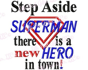 Step Aside Superman there is a new HERO in town - Machine Embroidery Design - 6 sizes