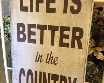 Life is Better in the Country Primitive Sign