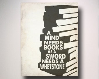 A Mind Needs Books As A Sword Needs A Whetstone / Game of Thrones Quote / Typography / Teacher Gift / Classroom Poster / A Mind Needs Books