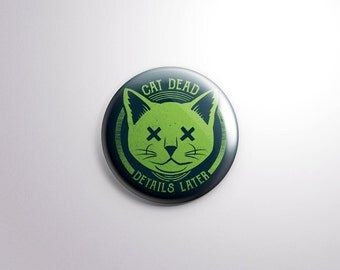 Cat Dead Details Later Pin Back Button - 1.25 Inch - Re-Animator