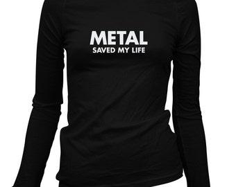 Women's Metal Saved My Life Long Sleeve Tee - S M L XL 2x - Ladies' Metal T-shirt, Heavy Metal, Rock n Roll, Music - 4 Colors