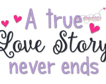 A true love Story never ends 130 - Machine embroidery design, valentine s day