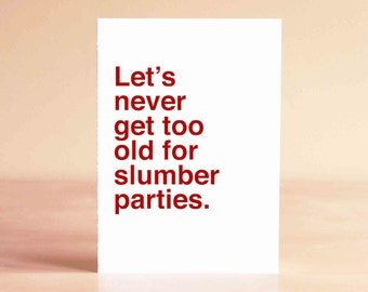 Funny 30th Birthday Card - Funny 40th Birthday Card - Friend Birthday Card - Let's never get too old for slumber parties.