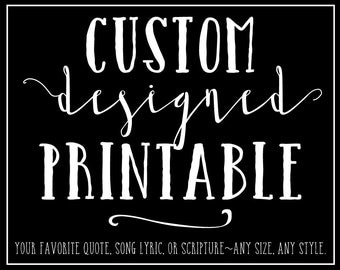 Custom Digital Printable Design, Custom Personalized Quote, Song Lyric, Custom Scripture, Your Quote Here, Word Art Design