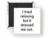 Funny Magnet; Funny Sarcastic Quotes; I tried relaxing but it stressed me out; Comic Art; Funny Stocking Stuffer; Psychology Humor;
