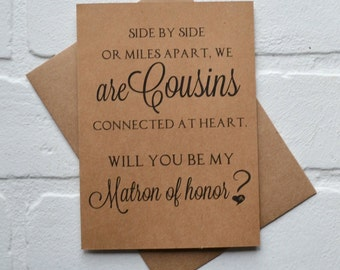 Will you be my MATRON of honor SIDE by side or miles apart we are COUSINS connected at heart bridesmaid cards sister bridal proposal wedding