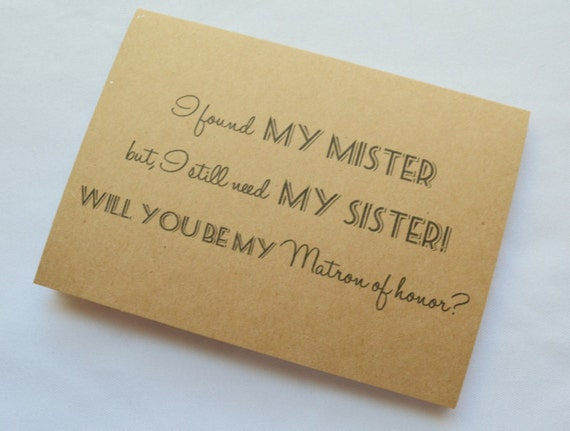 Will you be my MATRON of Honor Card Funny Bridesmaid Card i found my MISTER i sill need my SISTER Bridesmaid sister cards funny sister card