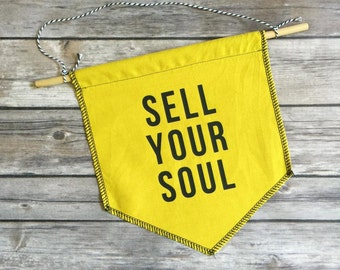 Sell Your Soul Banner, Wall banner, wall hanging, wall decor, wall art, gift under 50, organic cotton, gift for her, MADE TO ORDER