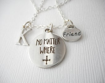 No Matter Where, Friend- Initial Necklace/ Sister gift, Miss you, birthday gift, moving away, goodbye gift, farewell gift, friendship gift