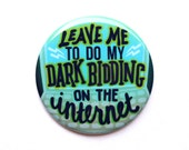"What We Do In The Shadows Button | Leave me to do my dark bidding | 2"" Pinback Button or Magnet"
