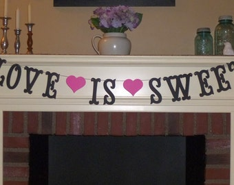 Love Is Sweet Banner 5 Inch Letters, Sweetheart Table Banner, Love Is Sweet Sign, Love Bridal Shower Banner, Love Custom Candy Buffet Banner