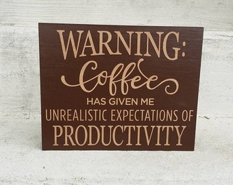 "Coffee Decor, Warning: Coffee has given me the unrealistic expectations of productivity, coffee humor, sized 8""x10"""