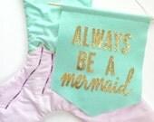 Always Be a Mermaid Felt + Glitter Banner Room Decor Party Decoration Nursery Decor Office Decor High Chair Banner