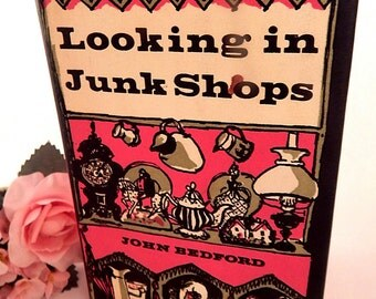 Looking in Junk Shops Book by John Bedford Vintage 1963 Antique Collecting Guide Hardcover Reference Book