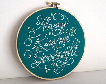always kiss me goodnight - handmade embroidery hoop art - teal