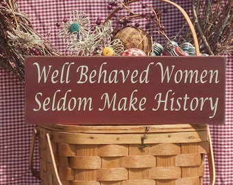 """Well Behaved Women Seldom Make History painted wood sign 5.5"""" x 16"""" choice of color"""