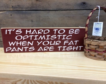 It's Hard to be Optimistic - Funny Sign, Country Sign, Primitive Sign, Rustic Decor, Home Decor