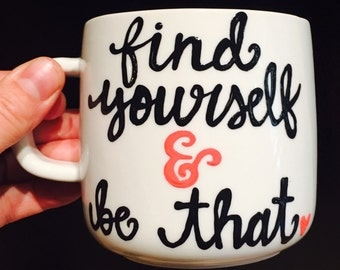 Find yourself and be that- Coffee Mug - Inspirational and Motivational Mug
