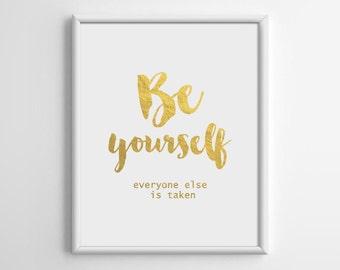 Be yourself everyone else is taken Print, Gold Foil Print, Scandinavian Print, Gold Foil Art, Minimalist, Motivational Print, 8x10, A4, A051
