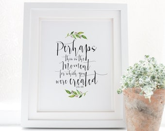 Perhaps this is the moment for which you were created - Esther 4:14 - Scripture art - Bible verse wall art - Bible verse print - floral art