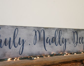 Truly Madly Deeply Wood Sign Wedding Sign Anniversary Sign Distressed Wood Over Bed Wall Decor Handmade Handpainted Sign