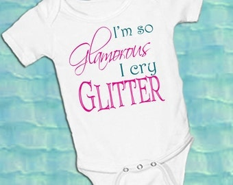 I'm so glamourous I cry Glitter on White onsie Snap bottom all in one bodysuit