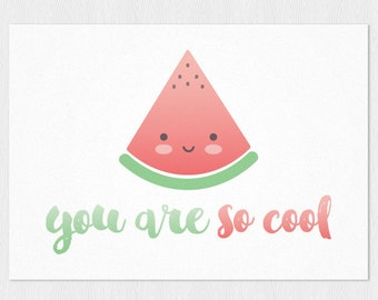 You are so cool printable card - Greeting card Happy Birthday with watermelon - Printable 6x4 inch - Birthday kawaii downloadable