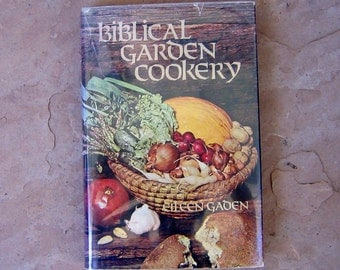 Biblical Garden Cookery by Eileen Gaden, vintage 1976 cookbook, Vintage Biblical Garden Cookery Cookbook