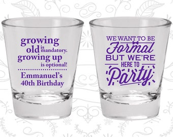40th Birthday Shot Glass, Growing Old, Growing Up, Formal but here to party, Birthday Shot Glass, Birthday Glass (20135)