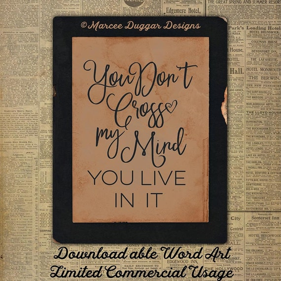 You Don't Cross my Mind You live in It| Love | Engagement | Anniversary | Downloadable Word Art | Motivational |  WA_005