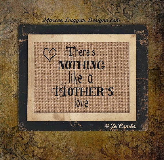 Nothing Like a Mothers Love | Mom | Mother's Day | Quote |  Burlap Print | #0157