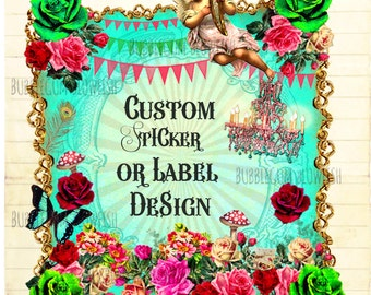 Custom Sticker or label design One of a kind made just how you want it
