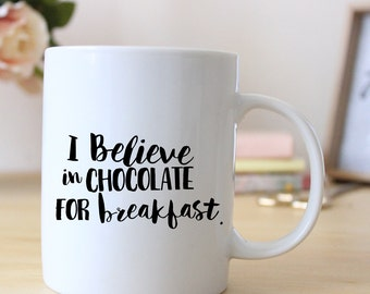 I Believe In Chocolate For Breakfast // 15oz Coffee Mug