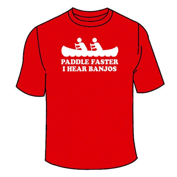 paddle faster i hear banjos t shirt funny