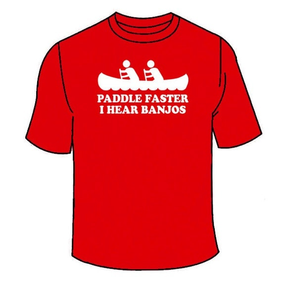 paddle faster i hear banjos t shirt funny ForI Hear Banjos T Shirt