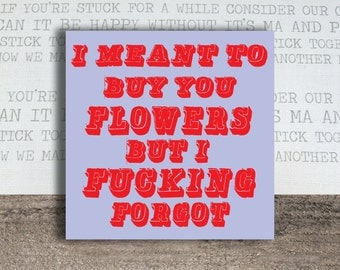 I was going to buy you flowers but I forgot Greeting Card