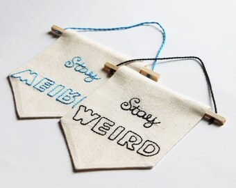 Stay WEIRD wall hanging wall banner mini banner wall pennant canvas banner Embroidered wall flag banner Inspirational Quote Motivational