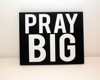 Pray big, faith sign, prayer sign, faith wall art, bible sign, home decor, canvas wall art, inspirational sign, motivaional sign,